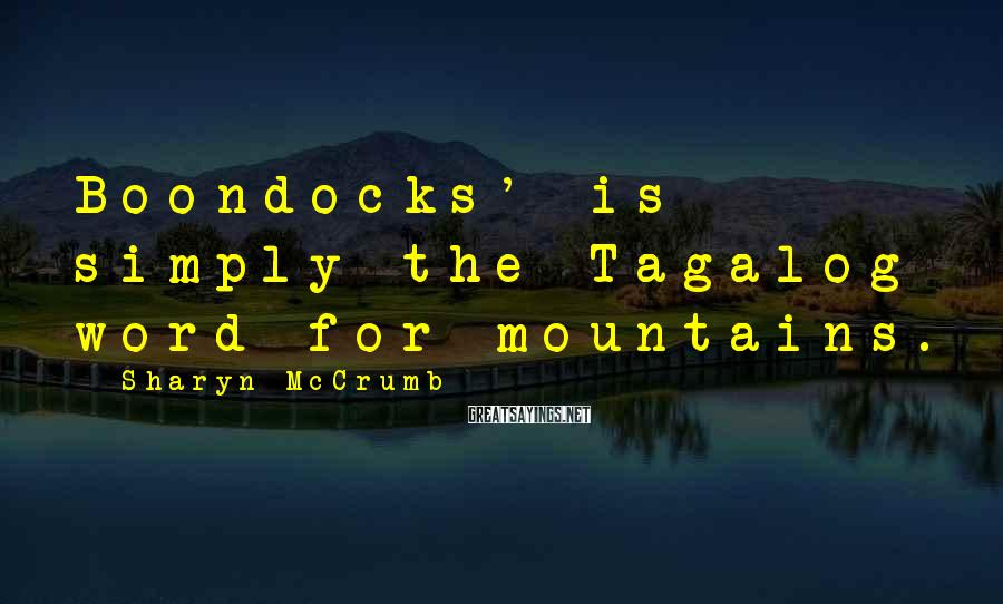 Sharyn McCrumb Sayings: Boondocks' is simply the Tagalog word for mountains.