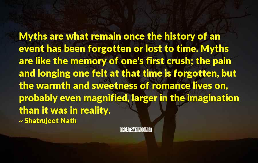 Shatrujeet Nath Sayings: Myths are what remain once the history of an event has been forgotten or lost