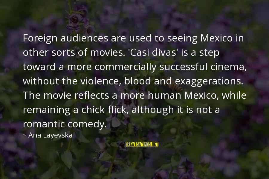 Shawn Milke Sayings By Ana Layevska: Foreign audiences are used to seeing Mexico in other sorts of movies. 'Casi divas' is