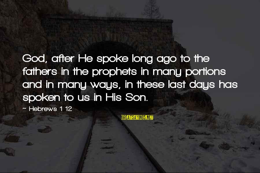 Shawn Milke Sayings By Hebrews 1 12: God, after He spoke long ago to the fathers in the prophets in many portions