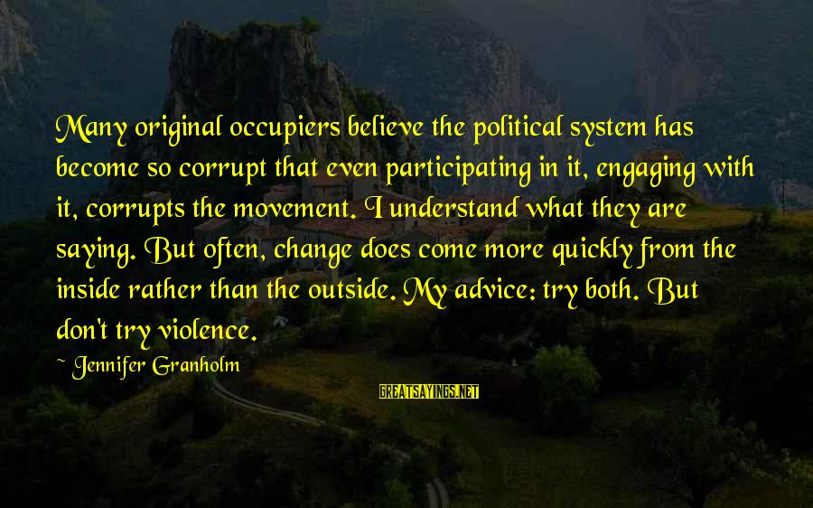 Shawn Milke Sayings By Jennifer Granholm: Many original occupiers believe the political system has become so corrupt that even participating in