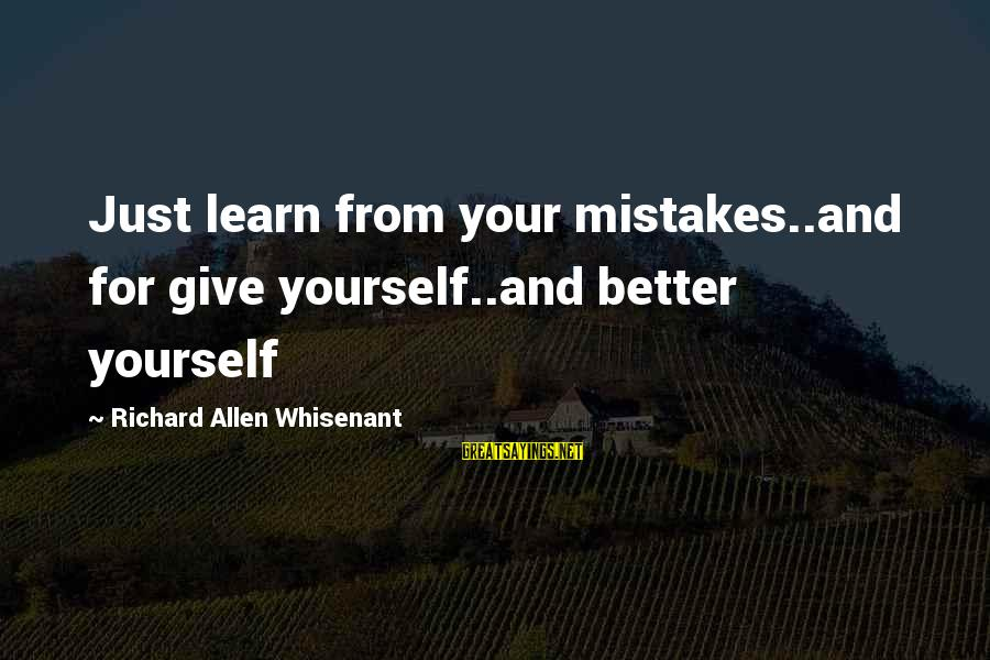 Shawn Milke Sayings By Richard Allen Whisenant: Just learn from your mistakes..and for give yourself..and better yourself