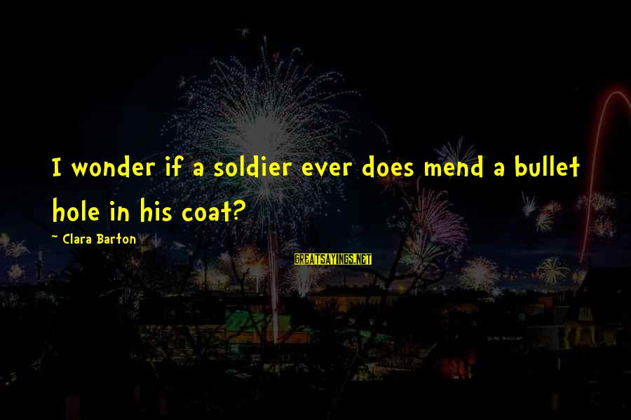 Shayne Mcclendon The Good Girl Sayings By Clara Barton: I wonder if a soldier ever does mend a bullet hole in his coat?