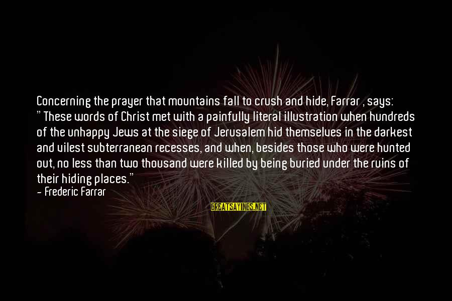 "Shayne Mcclendon The Good Girl Sayings By Frederic Farrar: Concerning the prayer that mountains fall to crush and hide, Farrar , says: ""These words"