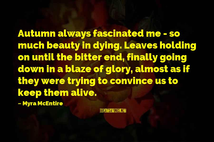 Shayne Mcclendon The Good Girl Sayings By Myra McEntire: Autumn always fascinated me - so much beauty in dying. Leaves holding on until the