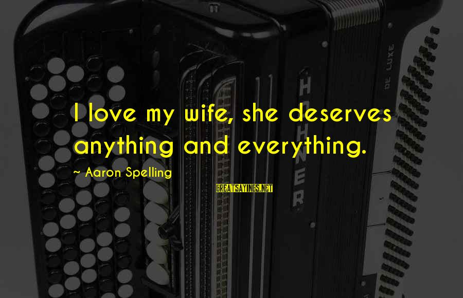 She Deserves So Much More Sayings By Aaron Spelling: I love my wife, she deserves anything and everything.
