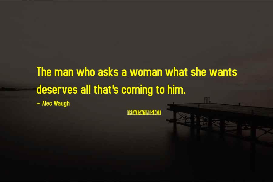 She Deserves So Much More Sayings By Alec Waugh: The man who asks a woman what she wants deserves all that's coming to him.