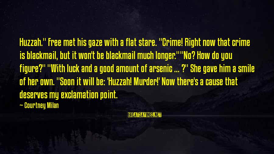 """She Deserves So Much More Sayings By Courtney Milan: Huzzah."""" Free met his gaze with a flat stare. """"Crime! Right now that crime is"""