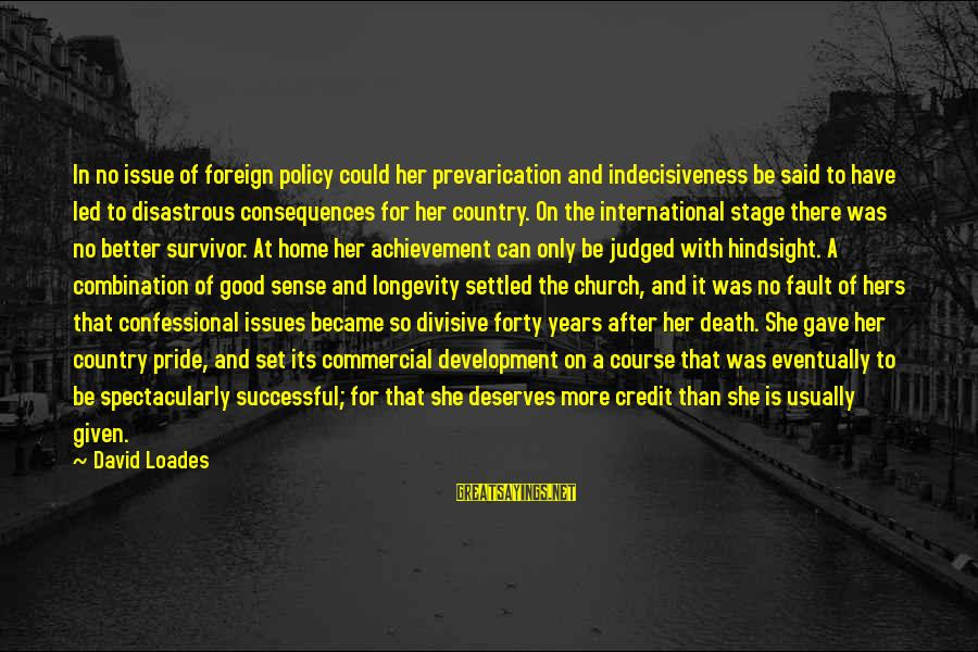 She Deserves So Much More Sayings By David Loades: In no issue of foreign policy could her prevarication and indecisiveness be said to have