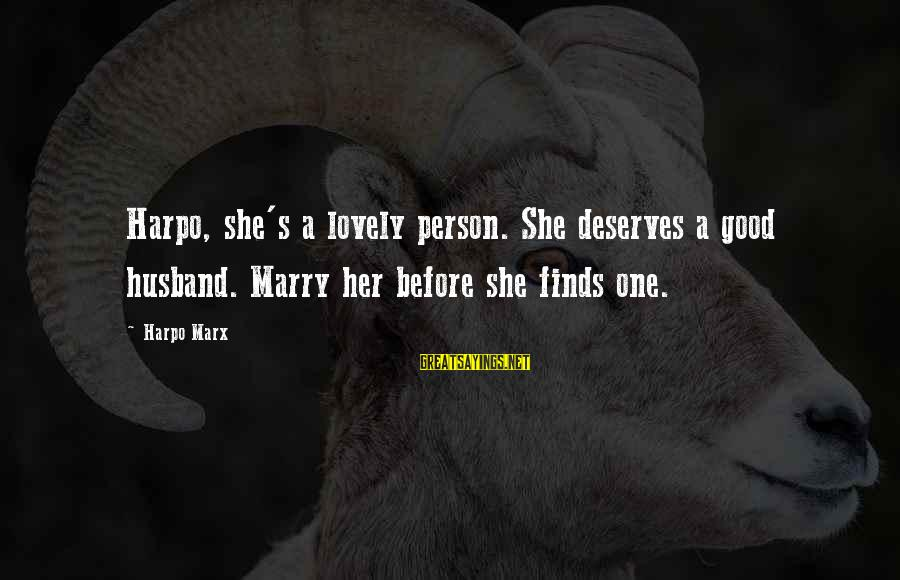 She Deserves So Much More Sayings By Harpo Marx: Harpo, she's a lovely person. She deserves a good husband. Marry her before she finds