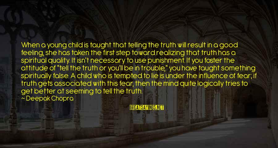 She Has Attitude Sayings By Deepak Chopra: When a young child is taught that telling the truth will result in a good