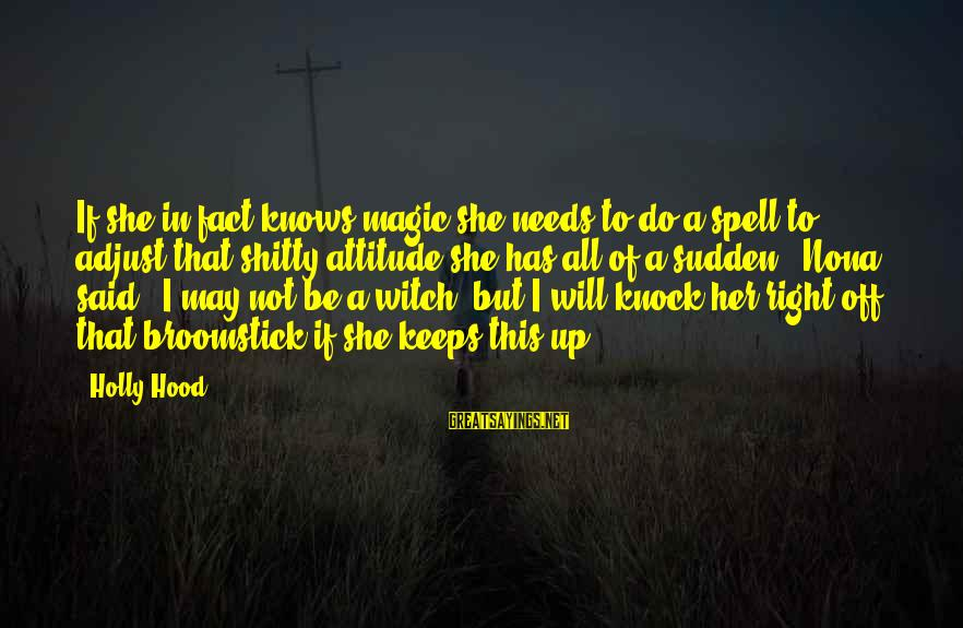 She Has Attitude Sayings By Holly Hood: If she in fact knows magic she needs to do a spell to adjust that