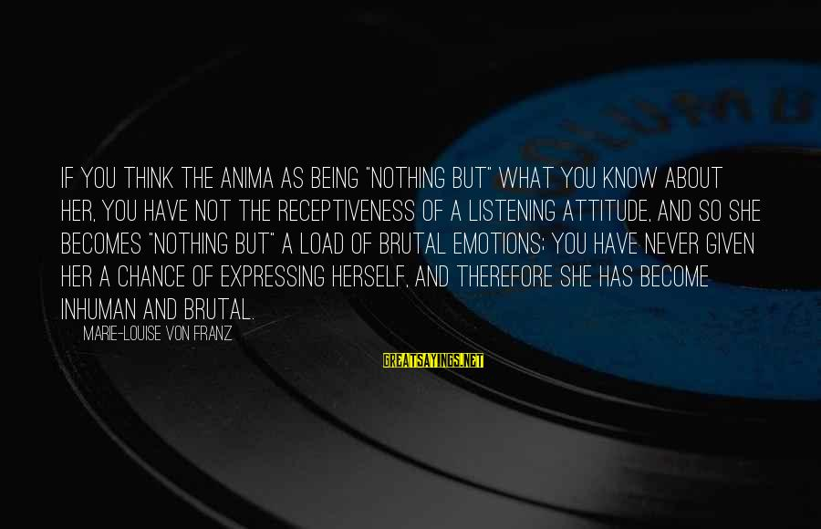 """She Has Attitude Sayings By Marie-Louise Von Franz: If you think the anima as being """"nothing but"""" what you know about her, you"""
