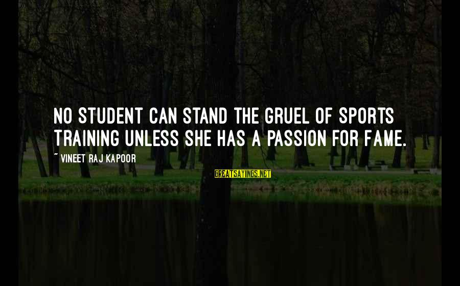 She Has Attitude Sayings By Vineet Raj Kapoor: No Student can stand the Gruel of Sports Training unless she has a Passion for