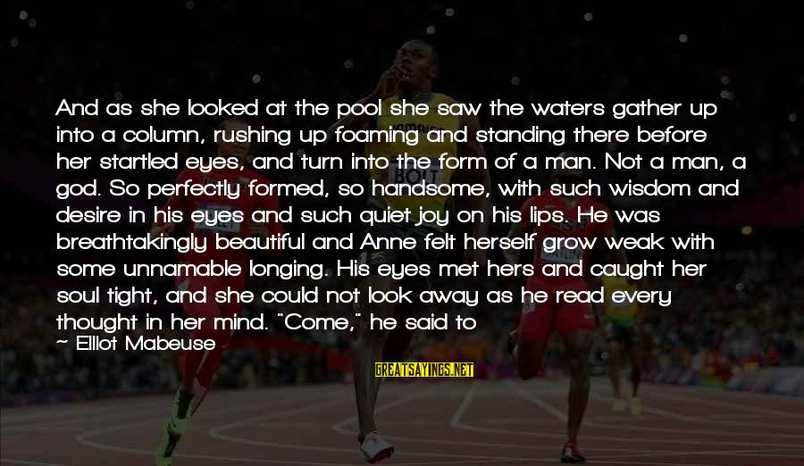 She Is Not Mine Sayings By Elliot Mabeuse: And as she looked at the pool she saw the waters gather up into a