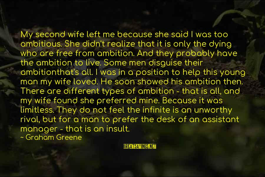 She Is Not Mine Sayings By Graham Greene: My second wife left me because she said I was too ambitious. She didn't realize