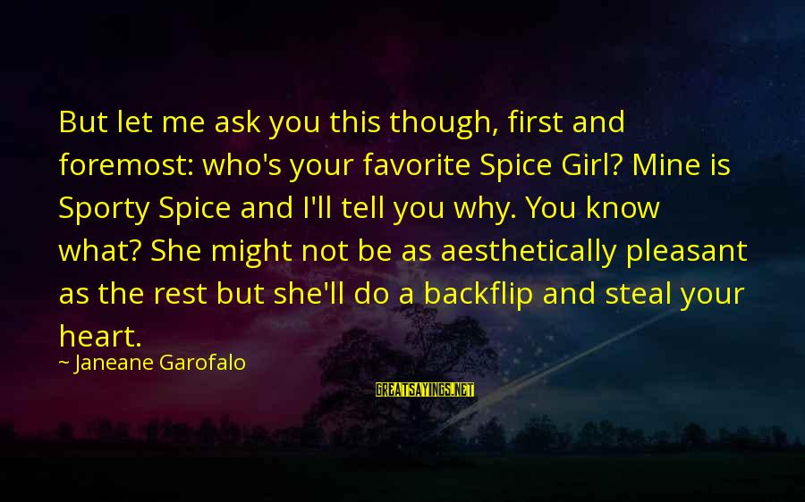 She Is Not Mine Sayings By Janeane Garofalo: But let me ask you this though, first and foremost: who's your favorite Spice Girl?