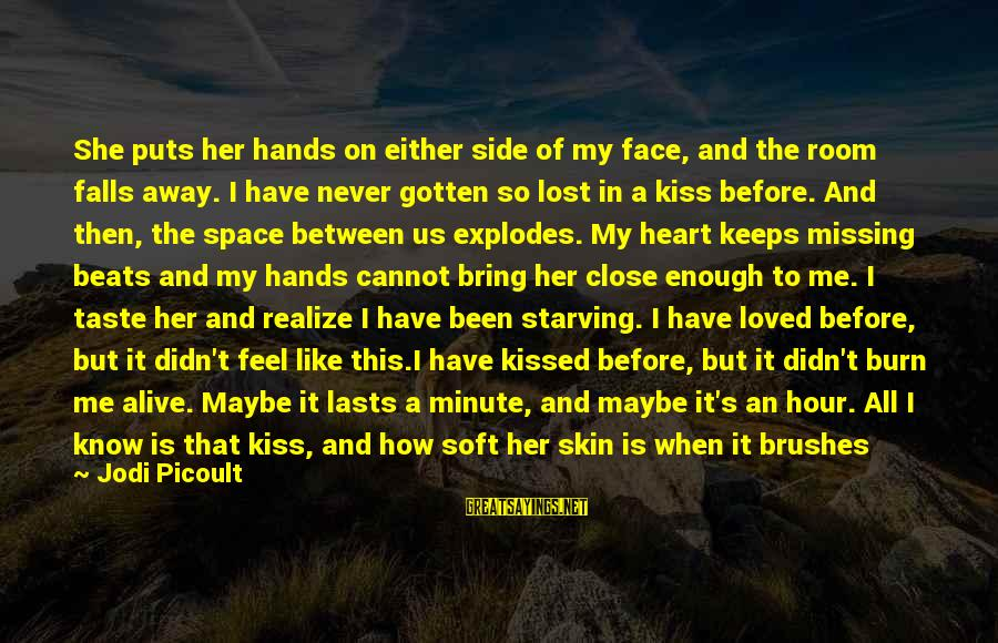 She Is Not Mine Sayings By Jodi Picoult: She puts her hands on either side of my face, and the room falls away.
