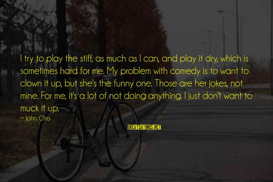 She Is Not Mine Sayings By John Cho: I try to play the stiff, as much as I can, and play it dry,