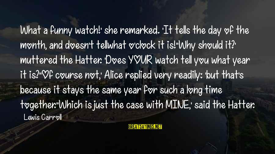 She Is Not Mine Sayings By Lewis Carroll: What a funny watch!' she remarked. 'It tells the day of the month, and doesn't