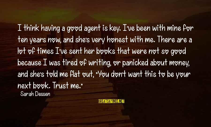 She Is Not Mine Sayings By Sarah Dessen: I think having a good agent is key. I've been with mine for ten years