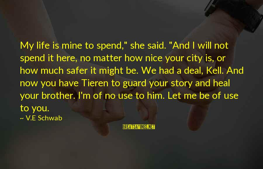 """She Is Not Mine Sayings By V.E Schwab: My life is mine to spend,"""" she said. """"And I will not spend it here,"""
