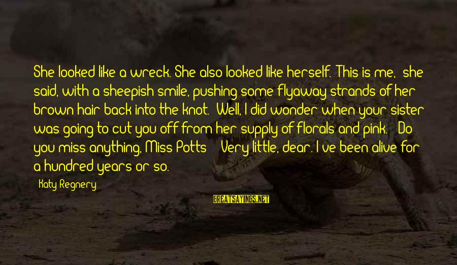 """She Like My Little Sister Sayings By Katy Regnery: She looked like a wreck. She also looked like herself. """"This is me,"""" she said,"""