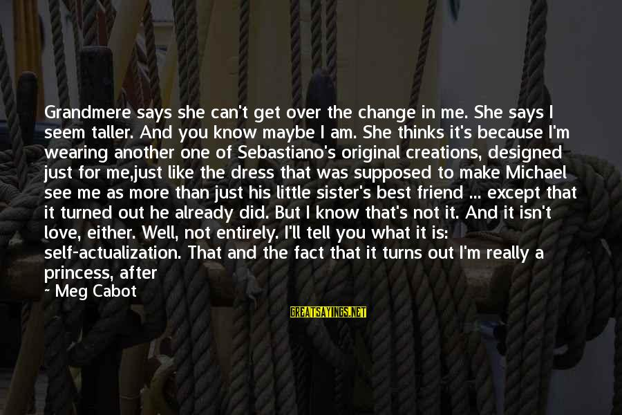 She Like My Little Sister Sayings By Meg Cabot: Grandmere says she can't get over the change in me. She says I seem taller.