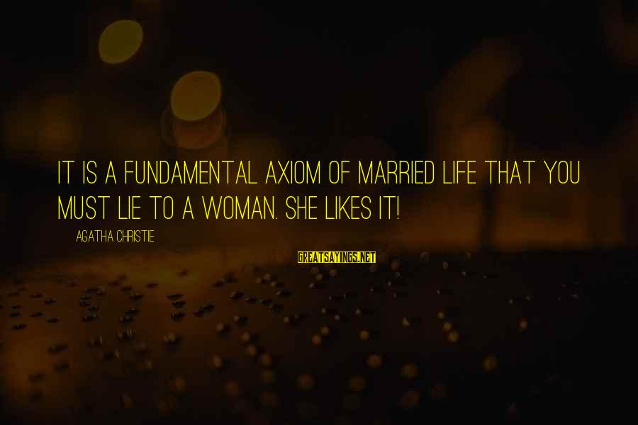 She Likes Sayings By Agatha Christie: It is a fundamental axiom of married life that you must lie to a woman.