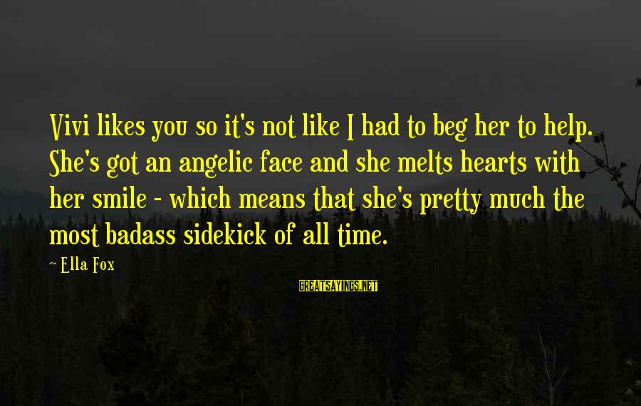 She Likes Sayings By Ella Fox: Vivi likes you so it's not like I had to beg her to help. She's