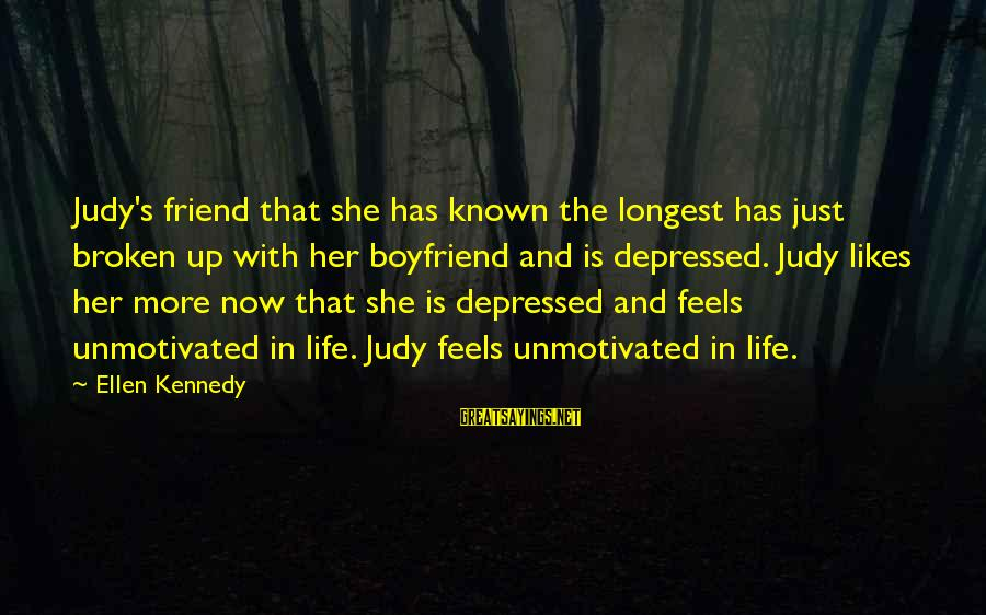 She Likes Sayings By Ellen Kennedy: Judy's friend that she has known the longest has just broken up with her boyfriend