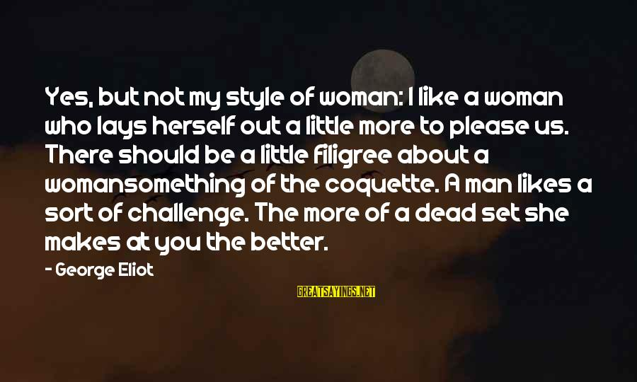 She Likes Sayings By George Eliot: Yes, but not my style of woman: I like a woman who lays herself out