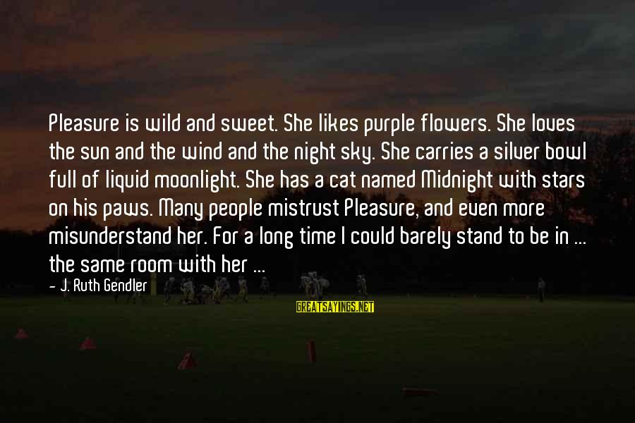She Likes Sayings By J. Ruth Gendler: Pleasure is wild and sweet. She likes purple flowers. She loves the sun and the