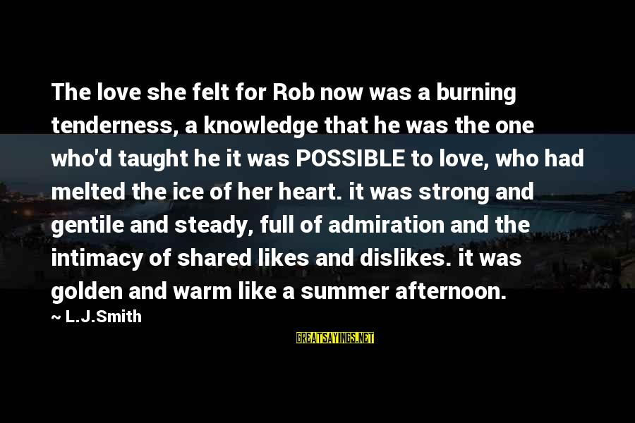 She Likes Sayings By L.J.Smith: The love she felt for Rob now was a burning tenderness, a knowledge that he