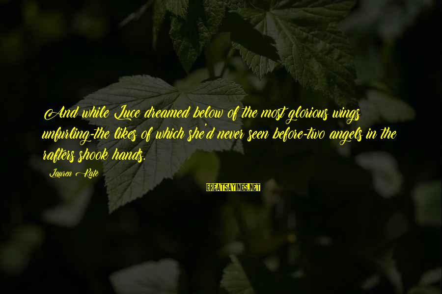 She Likes Sayings By Lauren Kate: And while Luce dreamed below of the most glorious wings unfurling-the likes of which she'd