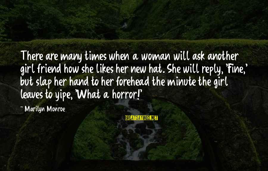 She Likes Sayings By Marilyn Monroe: There are many times when a woman will ask another girl friend how she likes