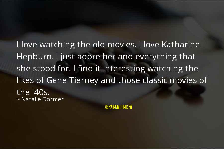 She Likes Sayings By Natalie Dormer: I love watching the old movies. I love Katharine Hepburn. I just adore her and
