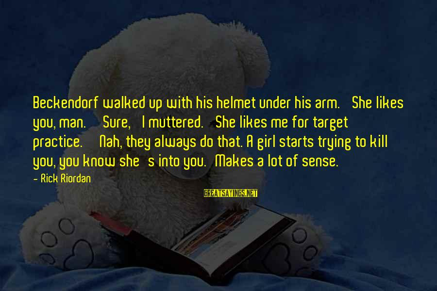 She Likes Sayings By Rick Riordan: Beckendorf walked up with his helmet under his arm. 'She likes you, man.''Sure,' I muttered.