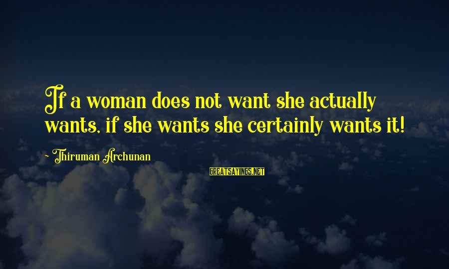 She Likes Sayings By Thiruman Archunan: If a woman does not want she actually wants, if she wants she certainly wants