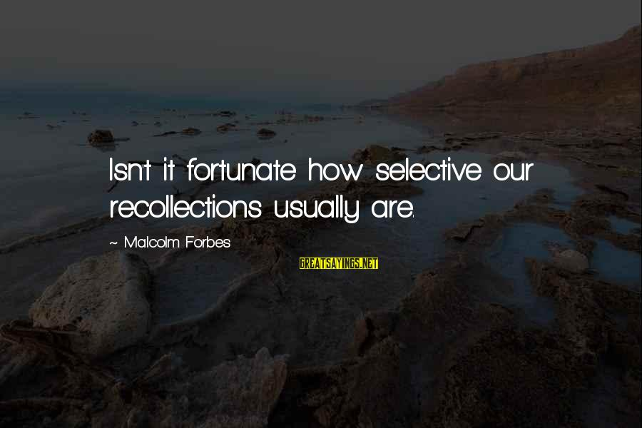 She Ratchet Twitter Sayings By Malcolm Forbes: Isn't it fortunate how selective our recollections usually are.