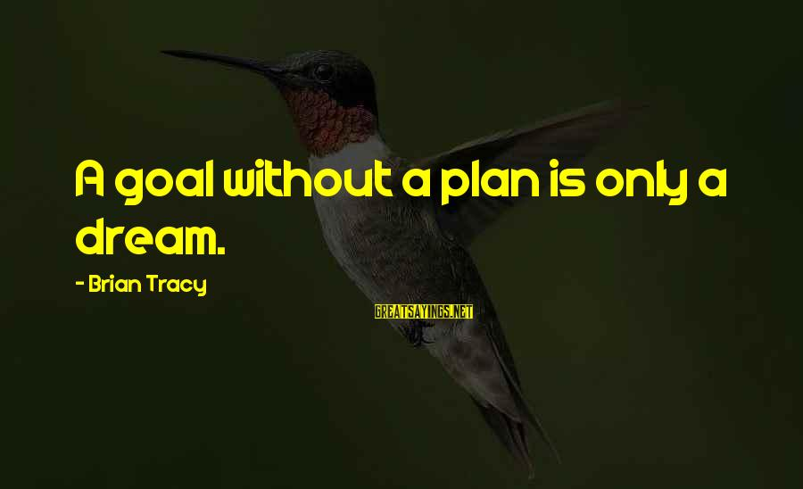 Sheboygan Movie Sayings By Brian Tracy: A goal without a plan is only a dream.