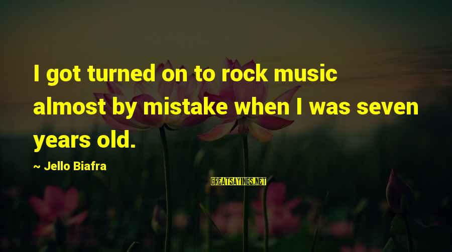 Sheboygan Movie Sayings By Jello Biafra: I got turned on to rock music almost by mistake when I was seven years