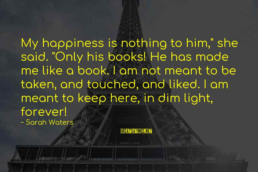 """Sheboygan Movie Sayings By Sarah Waters: My happiness is nothing to him,"""" she said. """"Only his books! He has made me"""