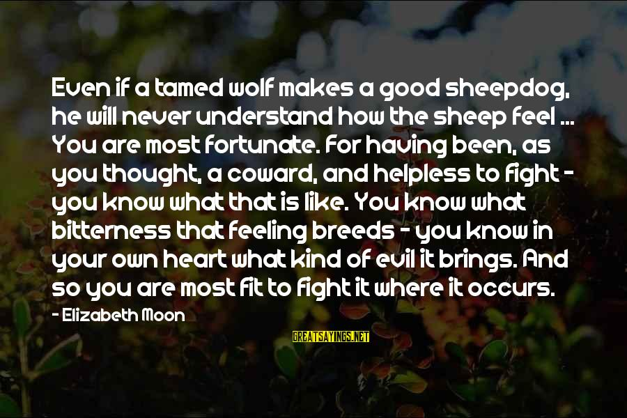 Sheepdog Sayings By Elizabeth Moon: Even if a tamed wolf makes a good sheepdog, he will never understand how the