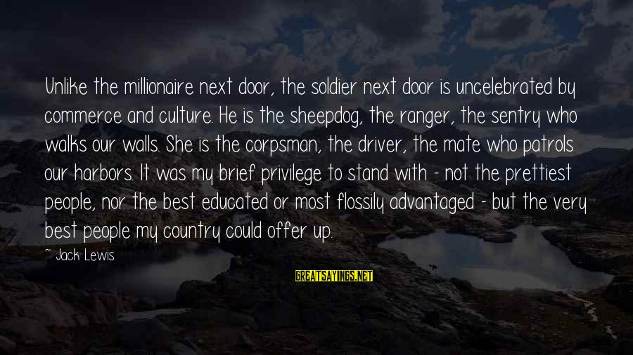 Sheepdog Sayings By Jack Lewis: Unlike the millionaire next door, the soldier next door is uncelebrated by commerce and culture.