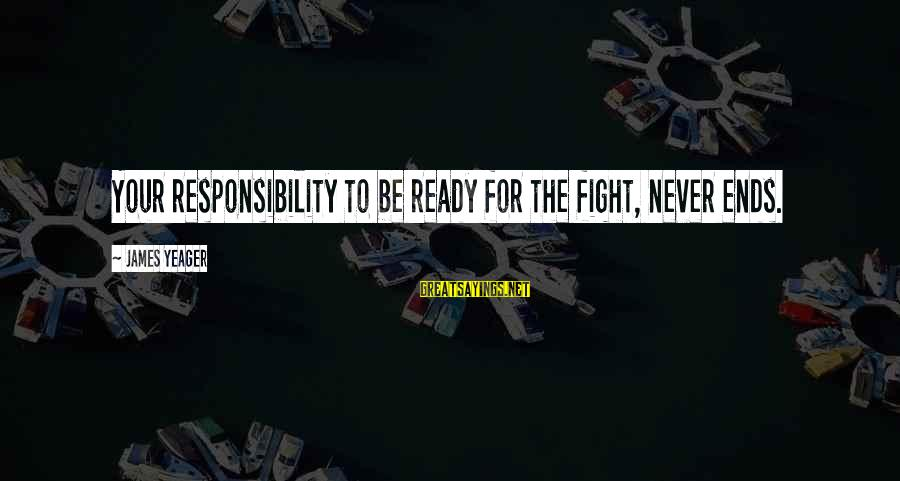 Sheepdog Sayings By James Yeager: Your responsibility to be ready for the fight, never ends.
