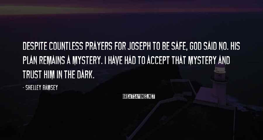 Shelley Ramsey Sayings: Despite countless prayers for Joseph to be safe, God said no. His plan remains a