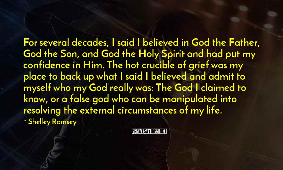 Shelley Ramsey Sayings: For several decades, I said I believed in God the Father, God the Son, and
