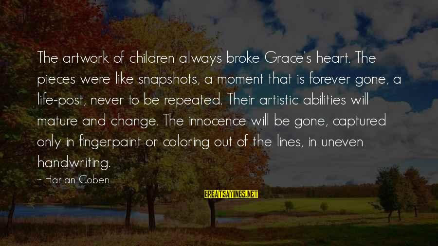 Sherlock Holmes A Game Of Shadows Mycroft Sayings By Harlan Coben: The artwork of children always broke Grace's heart. The pieces were like snapshots, a moment