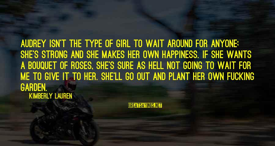 She's A Type Of Girl Sayings By Kimberly Lauren: Audrey isn't the type of girl to wait around for anyone; she's strong and she